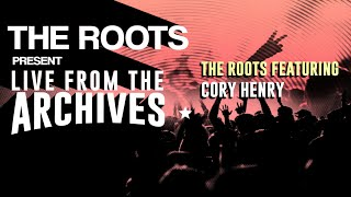 The Roots Present Live from the Archives: The Roots featuring Cory Henry