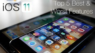 iOS 11 - The Top 5 Best And Worst Features