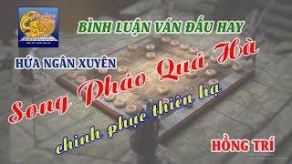 Song Pháo Quá Hà   Chinh Phục Thiên Hạ   Hứa Ngân Xuyên   VS   Hồng Trí  