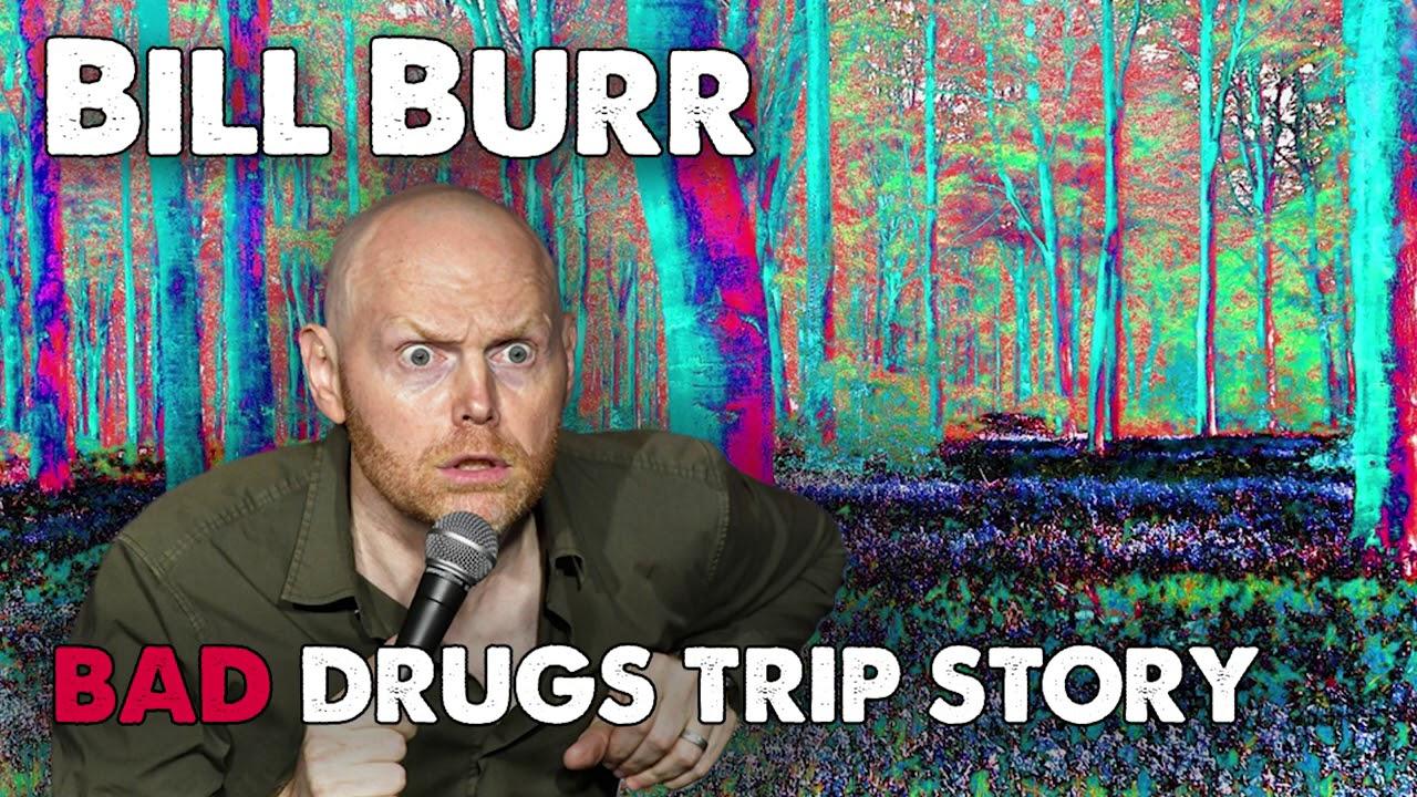 Bill Burr - Bad Drug Trip Story | Monday Morning Podcast ...