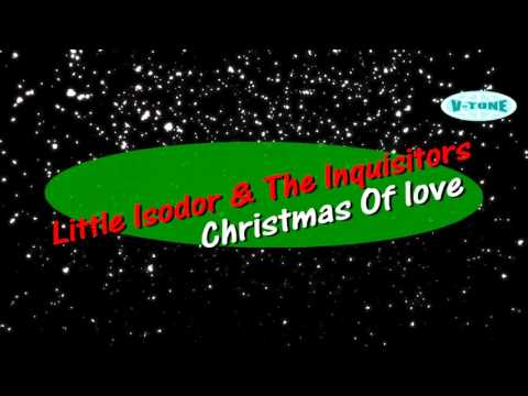 Little Isidore & The Inquisitors - Christmas Of Love