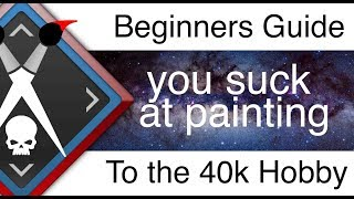 You Suck at Painting Beginners Guide to Warhammer 40k Hobby Arts