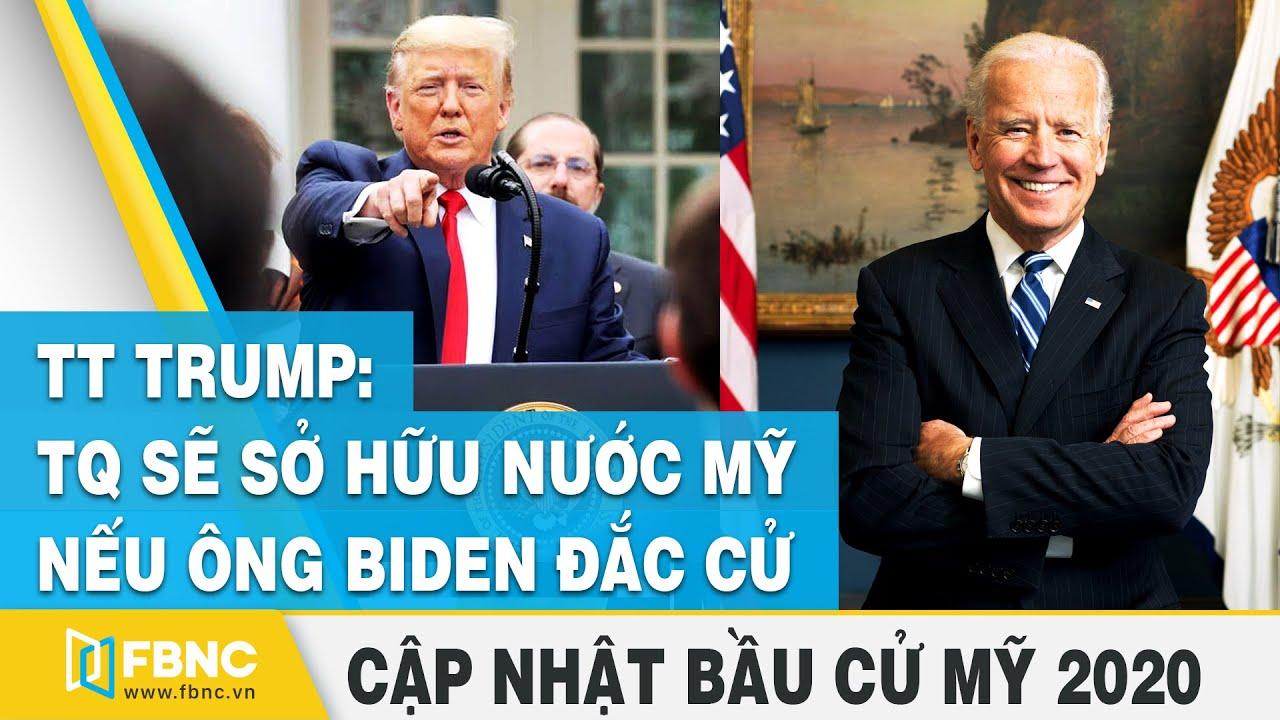 Bầu cử tổng thống Mỹ 2020| TT Trump: Trung Quốc sẽ sở hữu nước Mỹ nếu ông Joe Biden đắc cử | FBNC