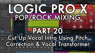 Logic Pro X - Pop/Rock Mixing - PART 20 - Cut Up Vocal Intro w/Pitch Correction & Vocal Transformer