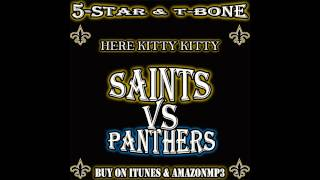 UPDATED NEW ORLEANS SAINTS VS THE CAROLINA PANTHERS SONG (HERE KITTY KITTY) BY 5-STAR & T-BONE