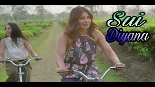 Priyanka Chopra | Sui Diyana By Deeplina Deka |Awesome Assam Turisom Video[2k18]