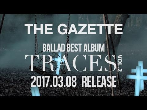 the GazettE 2017.03.08 RELEASE BALLAD BEST ALBUM『TRACES VOL.2』SPOT