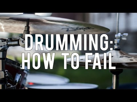 DRUMMING: HOW TO FAIL