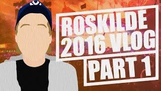 ROSKILDE 2016 | Festivalvlog (1/3)