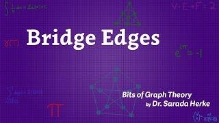 Graph Theory: 34. Bridge edges