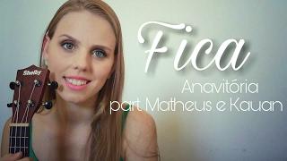 Baixar FICA - Anavitória part. Matheus e Kauan (Ukulele COVER Camila Vogel)