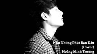 Như Những Phút Ban Đầu (Cover) Hoàng Minh Trường