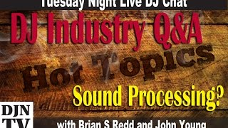Processing For Powered Speakers? Tuesday Hot Topics For DJs with Brian S Redd   #DJNTV