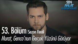 Murat, Genco'nun gerçek yüzünü görüyor - Sen Anlat Karadeniz 53. Bölüm | Sezon Finali