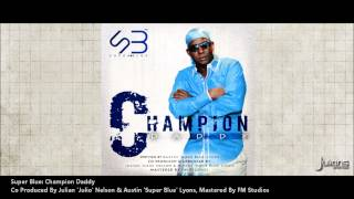 """NEW 2014 Super Blue - CHAMPION DADDY """"2014 Trinidad Soca"""" (Prod. By Juelio & SuperBlue) """"OFFICIAL"""""""
