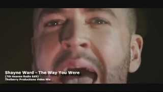 Shayne Ward - The Way You Were 7th Heaven Radio Edit Thelberry Productions Exclusive Video Mix