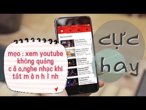 Mẹo : xem youtube khi tắt màn hình và chặn quảng cáo trên youtube cực dễ