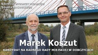 MAREK KOSZUT - KANDYDAT NA RADNEGO RADY MIEJSKIEJ W DOBCZYCACH