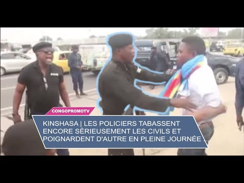 KINSHASA | LES POLICIERS TABASSENT ENCORE SÉRIEUSEMENT LES CIVILS ET POIGNARDENT D'AUTRES...