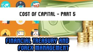 Financial Treasury & Forex Management | Cost of Capital - Part 5 | Lecture 6