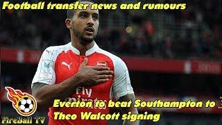 Football transfer news: 'Everton to beat Southampton to £20m Theo Walcott signing' - Fireball TV