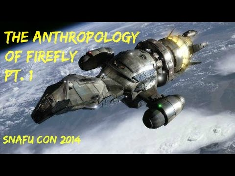 Anthropology of Firefly SNAFU Con 2014 - Part I