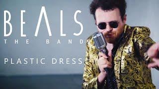 Plastic Dress - Beals the Band [Video oficial]