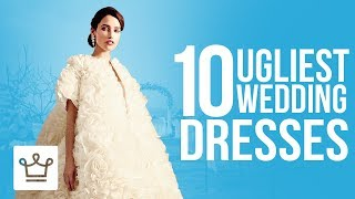 Top 10 Ugliest Wedding Dresses Ever