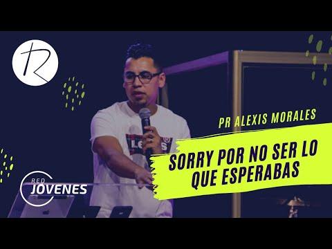 Sorry Por No Ser Lo Que Esperabas   Pr. Alexis Morales