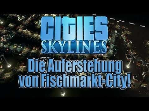 Let's Shoosh! Cities: Skylines [GERMAN] #1- Die Auferstehung von Fischmarkt-City!