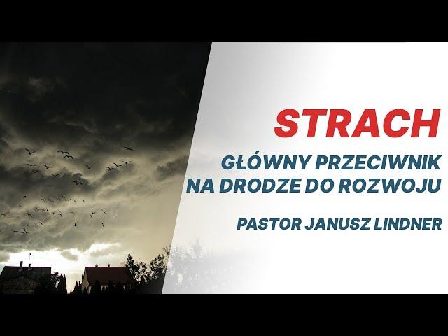 STRACH: główny przeciwnik na drodze do rozwoju — pastor Janusz Lindner