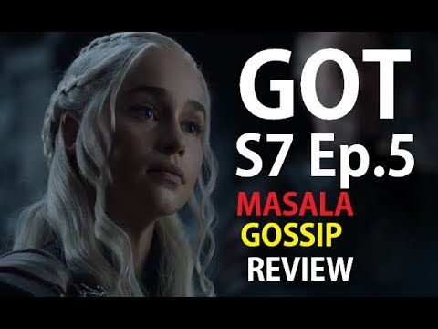 Game Of Thrones S7 Ep.5 Masala Gossip Review