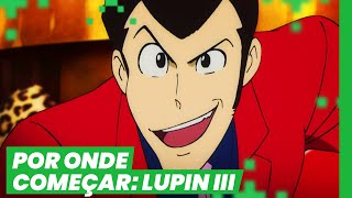 POR ONDE COMEÇAR LUPIN III (Lupin the 3rd) ft Leo Kitsune