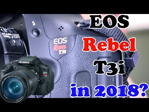 Canon Rebel T3i, Worth It In 2018?