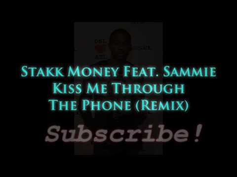 Kiss Me Thru The Phone Remix - Stakk Money Feat. Sammie