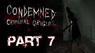 Condemned: Criminal Origins | Part 7 | I
