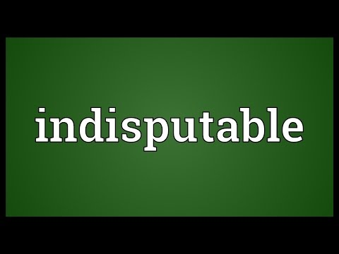 Indisputable Meaning