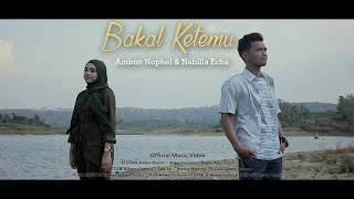 BAKAL KETEMU - Ambon Nophel x Nabilla Echa [Official Music Video]