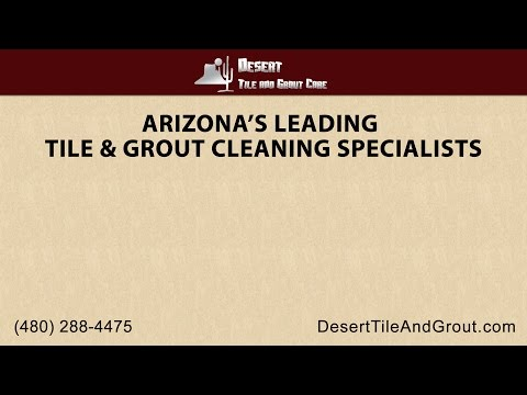 Arizona's Leading Tile and Grout Cleaning Specialists Serving Phoenix, Mesa and Surrounding Cities