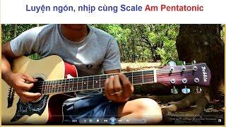 [ Tự học đàn guitar ] Luyện ngón nhịp phách cùng Scales Am Pentatonic