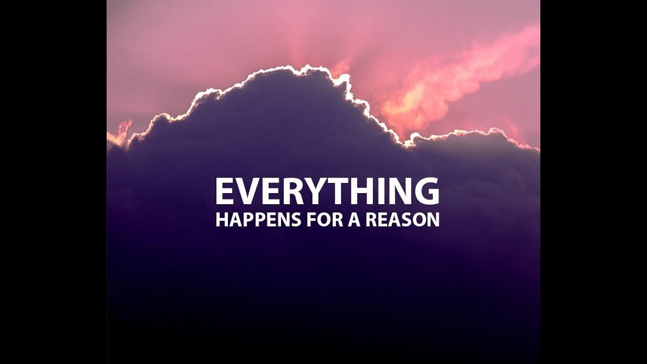 Everything Happens For A Reason Youtube