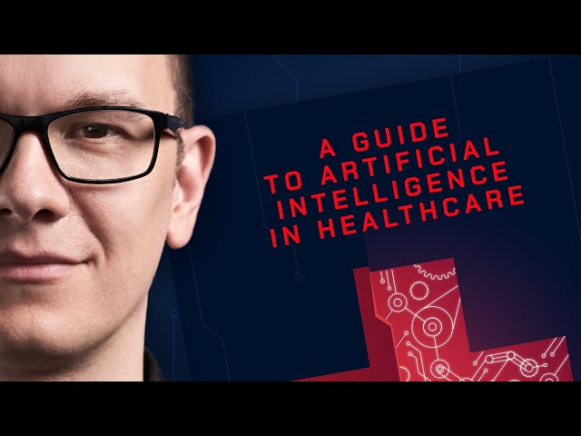 A Guide To Artificial Intelligence In Healthcare: E-Book