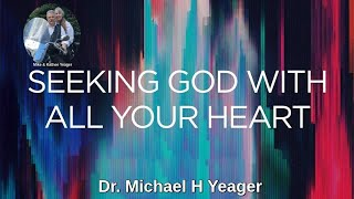 Seeking God With All Your Heart by Dr Michael H Yeager