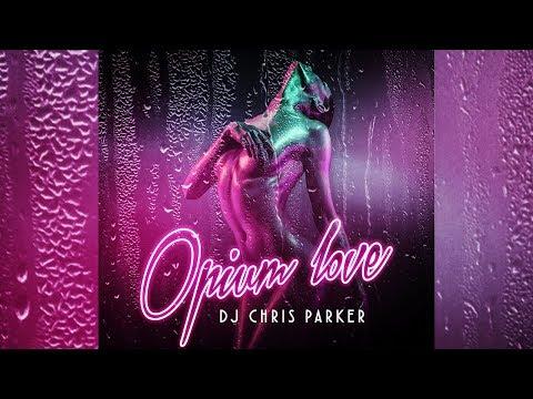 DJ Chris Parker - Opium Love