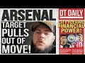 ARSENAL TARGET PULLS OUT OF MOVE! | DT DAILY