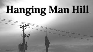 """Hanging Man Hill"" Creepypasta"