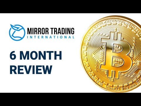 MIRROR TRADING INTERNATIONAL – MY 6 MONTH REVIEW
