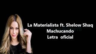 La Materialista ft Shelow Shaq - Machucando - Letra Oficial