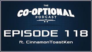 The Co-Optional Podcast Ep. 118 ft. CinnamonToastKen [strong language] - April 14, 2016