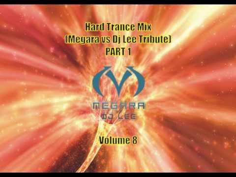 Hard Trance (Megara vs Dj Lee Tribute Mix Part 1) Mix... Vol 8... 140 -145bpm